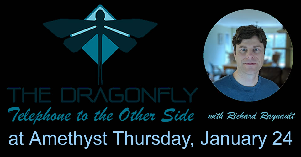 Class: Dragonfly ~ a new Mediumship Technology ~ Group & Private Sessions with Richard Raynault at Amethyst in Chilliwack